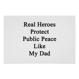 Real Heroes Protect Public Peace Like My Dad Posters