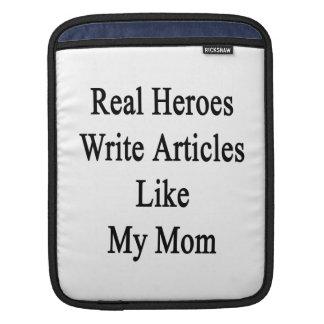 Real Heroes Write Articles Like My Mom iPad Sleeve