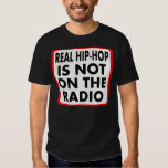Real Hip-Hop Is Not On The Radio -- T-Shirt