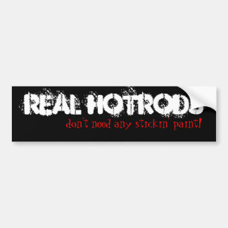 Real Hotrods don't need any stickin' paint! Car Bumper Sticker