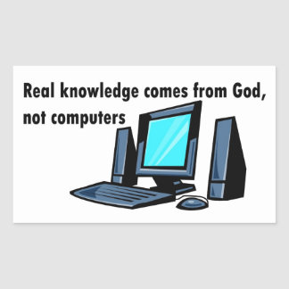 Real knowledge comes from God not computers Rectangular Sticker