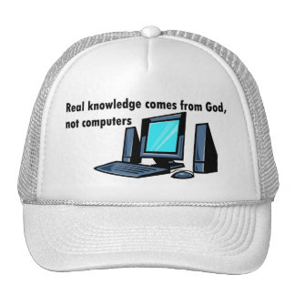 Real knowledge comes from God not computers Trucker Hat