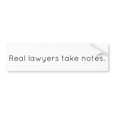 """""""Real Lawyers Take Notes"""" Bumper Sticker"""