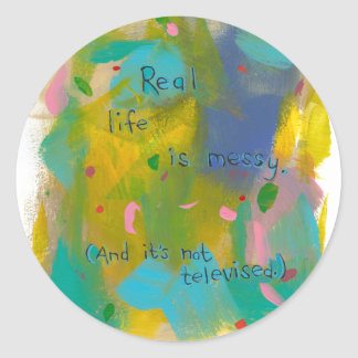 Real life is messy. (And it's not televised.) art Classic Round Sticker