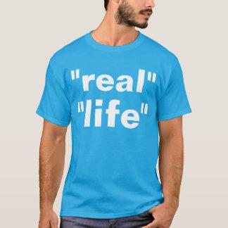"""""""real"""" """"life"""" T-Shirt"""