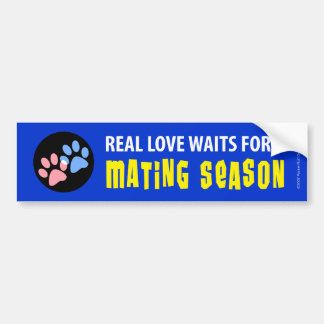 Real Love Waits for Mating Season Car Bumper Sticker