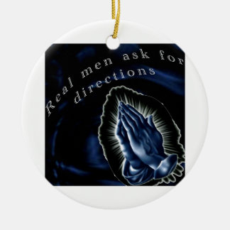 Real men ask for directions ceramic ornament