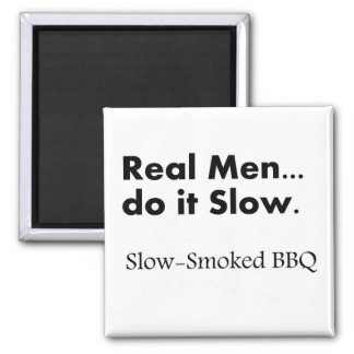 Real Men do it Slow, Slow-Smoked BBQ 2 Inch Square Magnet