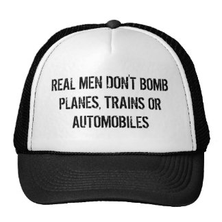 REAL MEN DON'T BOMB PLANES, TRAINS OR AUTOMOBILES TRUCKER HAT