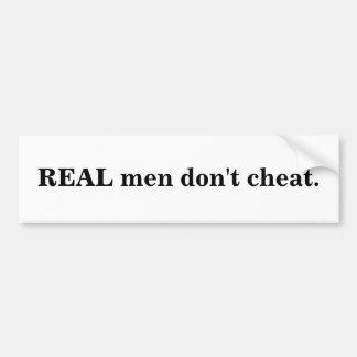 REAL men don't cheat. Bumper Sticker