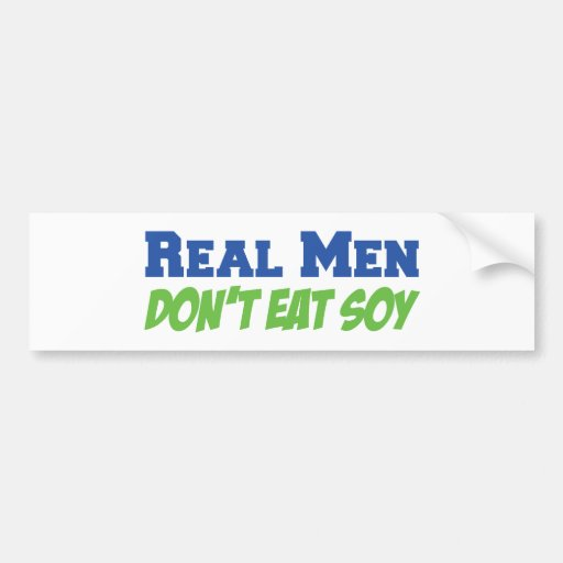 Real Men Don't Eat Soy Bumper Stickers