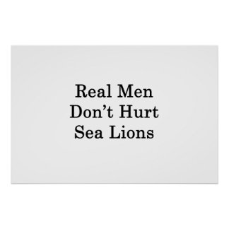 Real Men Don't Hurt Sea Lions Poster