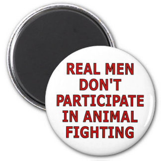 Real men don't participate in animal fighting 2 inch round magnet