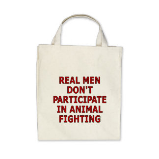 Real men don't participate in animal fighting bag