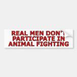 Real men don't participate in animal fighting bumper sticker