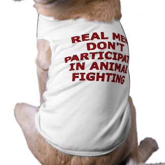 Real men don't participate in animal fighting T-Shirt