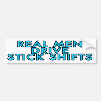 Real men drive stick shifts bumper sticker