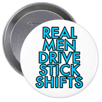 Real men drive stick shifts button