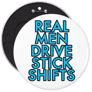 Real men drive stick shifts pinback button