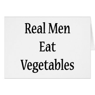 Real Men Eat Vegetables Greeting Card