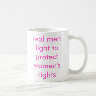 real men fight to protect women's rights classic white coffee mug