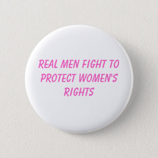 real men fight to protect women's rights pinback button