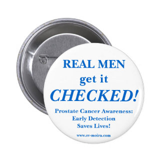 REAL MEN get it CHECKED! Early Detection 2 Inch Round Button