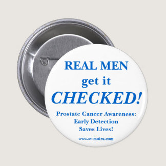REAL MEN get it CHECKED! Early Detection Button
