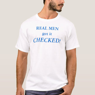 REAL MEN get it CHECKED! Early Detection T-Shirt