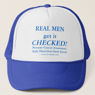 REAL MEN get it CHECKED! Early Detection Trucker Hat
