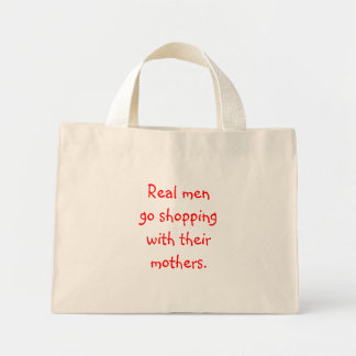 Real men go shopping with their mothers. mini tote bag