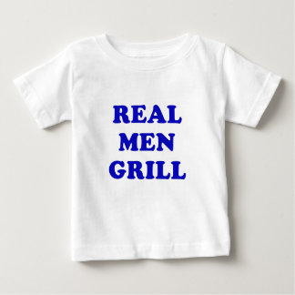 Real Men Grill Baby T-Shirt