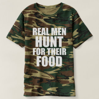 Real Men Hunt for their Food funny Camo T-shirt