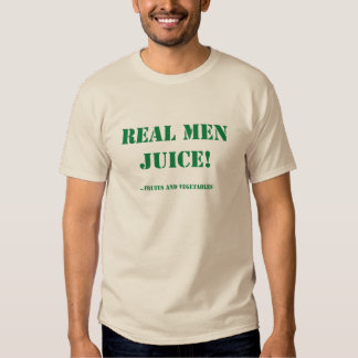 Real Men Juice Tee Shirt