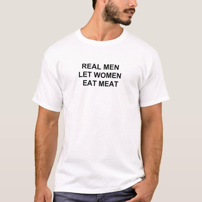 Real Men Let Women Eat Meat T-Shirt