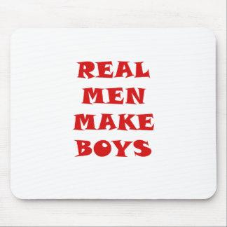 Real Men Make Boys Mouse Pad
