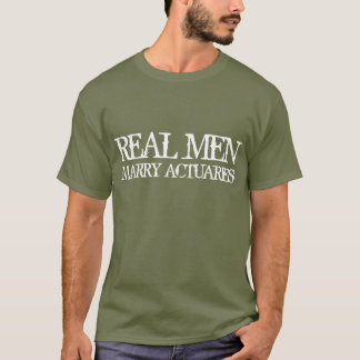 Real Men Marry Actuaries T-Shirt
