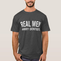 Real Men Marry Dentists T-Shirt