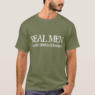Real Men Marry Dermatologists T-Shirt