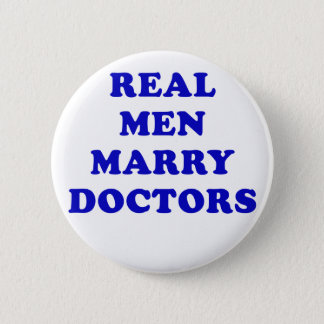 Real Men Marry Doctors Button