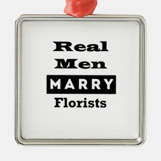 Real Men Marry Florists Square Metal Christmas Ornament
