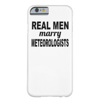 Real Men Marry Meteorologists Barely There iPhone 6 Case