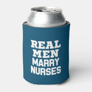 Real men marry Nurses funny saying can cooler