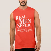Real Men Never Hit Women! Sleeveless Shirt