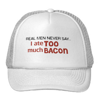 Real Men Never Say - I Ate Too Much Bacon Trucker Hat