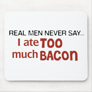 Real Men Never Say - I Ate Too Much Bacon Mouse Pad