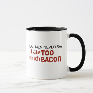 Real Men Never Say - I Ate Too Much Bacon Mug