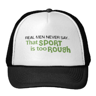 Real Men Never Say - That Sport Is Too Rough Trucker Hat