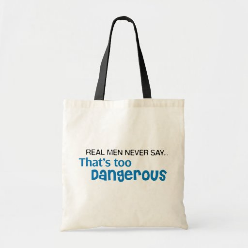 Real Men Never Say That's Too Dangerous Canvas Bag