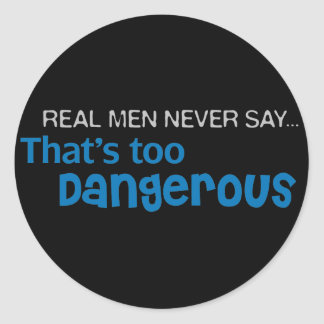 Real Men Never Say That's Too Dangerous Stickers